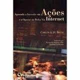 Aprenda A Investir Em Ações E A Operar Na Bolsa Via Internet - 4ª Edição