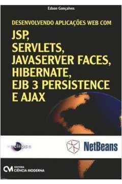 Desenvolvendo Aplicacões Web Com Jsp, Servelts, Javaserver Faces, Hibernate, Ejb 3 Persistance e Ajax