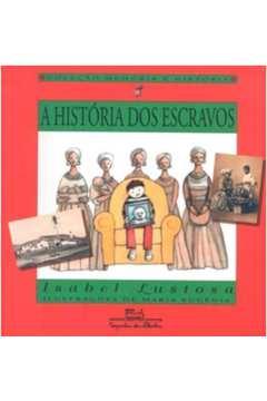 A História dos Escravos - Coleção Memória e História