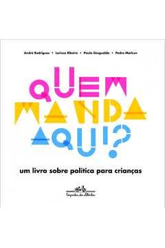 Quem Manda Aqui?: Um Livro Sobre Política Para Criancas