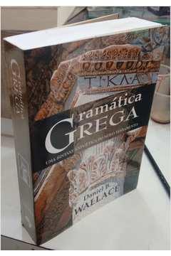 Gramatica Grega uma Sintaxe Exegetica do Novo Testamento