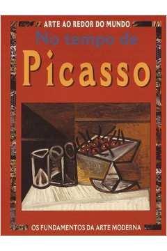 No Tempo de Picasso - Coleção Arte ao Redor do Mundo