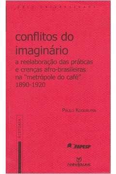 Conflitos do Imaginário - a Reelaboração das Práticas e Crençasm Afro-brasileiras