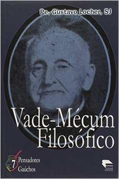 Vade-mecum Filosofico - Vol.7 - Coleção Pensadores Gaúchos