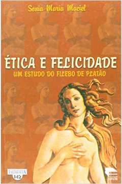 ETICA E FELICIDADE - UM ESTUDO DO FILEBO DE PLATÃO COL.FIL.142