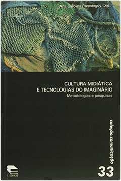 CULTURA MIDIATICA E TECNOLOGIAS DO IMAGINÁRIO