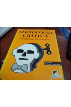 Sociologia Crítica -  Alternativas de Mudança