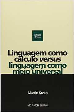 Linguagem Como Calculo Versus Linguagem Como Meio Universal