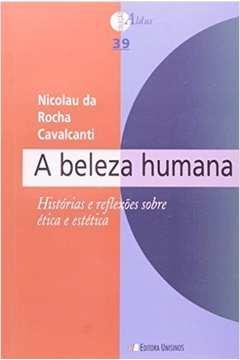 Beleza Humana, A: Histórias e Reflexões Sobre Ética e Estética