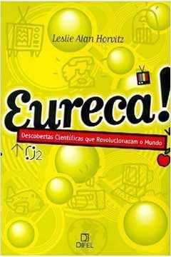 Eureca! Descobertas Ciêntificas Que Revolucionaram o Mundo