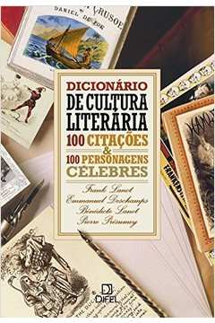 Dicionário De Cultura Literaria - 100 Citações E 100 Personagens Célebres