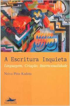 Escritura Inquieta, A - Linguagem Criacao Intertextualidade