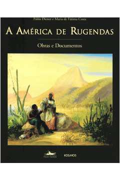 AMERICA DE RUGENDAS OBRAS E DOCUMENTOS, A