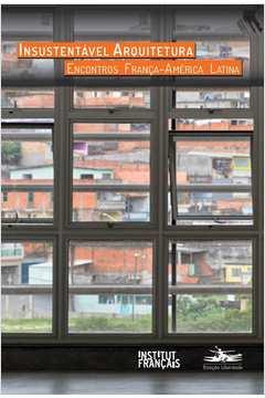Insustentavel Arquitetura Encontros Franca America Latina