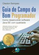 Guia de Campo do Bom Programador: Como Desenvolver Software Java EE com Qualidade