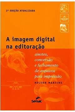 A Imagem Digital na Editoração - Ajustes, Conversão e Fechamento de Arquivos para Impressão