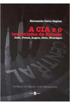 A Cia e o Terrorismo de Estado Cuba Vietna Angola Chile Nicaragua