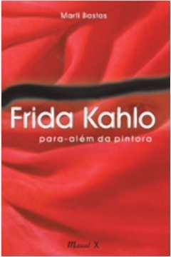 Frida Kahlo : para além da pintora