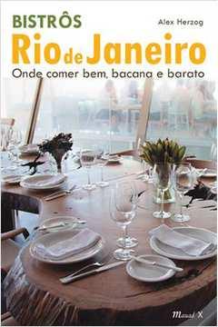 Bistrôs Rio de Janeiro- Onde Comer Bem, Bacana e Barato