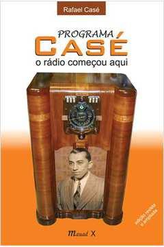 PROGRAMA CASE O RADIO COMECOU AQUI - REV. AMPL.