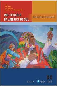 Instituicoes na America do Sul Caminhos da Integracao