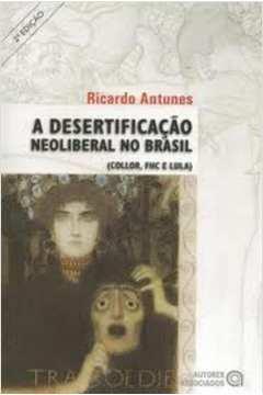 A Desertificação Neoliberal no Brasil : Collor, FHC e Lula