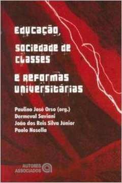 EDUCACAO SOCIEDADE DE CLASSES E REFORMAS UNIVERSITARIAS