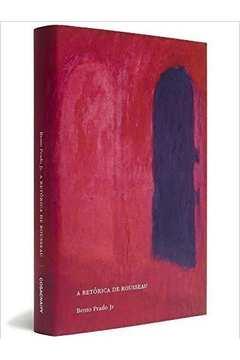 A Retorica de Rousseau - Coleção Ensaios