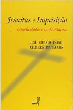 Jesuitas e Inquisicao Cumplicidades e Confrontacoes