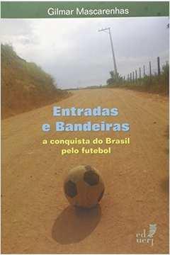Entradas e Bandeiras a Conquista do Brasil pelo Futebol