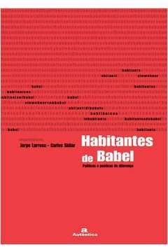 Habitantes de Babel Politicas e Poeticas da Diferenca