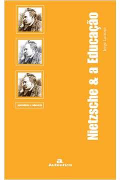 Nietzsche & a Educação - Col. Pensadores & Educação