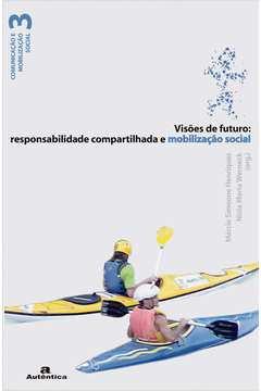 Visoes do Futuro  Responsabilidade Compartilhada e Mobilizacao Social