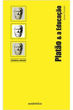 Platão & a Educação - Col. Pensadores & Educação