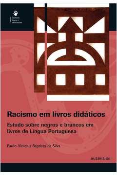 Racismo em livros didáticos - Estudo sobre negros e brancos em livros de Língua Portuguesa