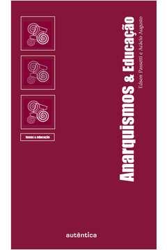 Anarquismos e Educacão - Colecão Temas e Educacão