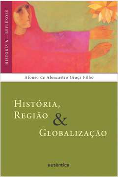 HISTORIA, REGIAO & GLOBALIZACAO