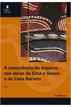 Consciência Do Impacto Nas Obras De Cruz E Sousa E De Lima Barreto, A - 1º Ed. 2009
