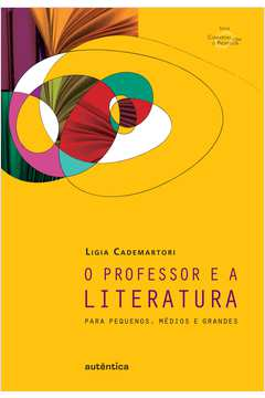 O professor e a literatura - Para pequenos, médios e grandes