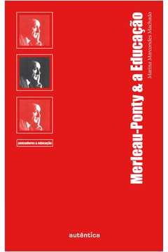 Merleau-Ponty & a Educação - Col. Pensadores & Educação
