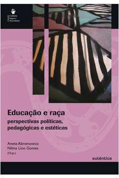 Educacão e Raca: Perspectivas Políticas, Pedagógicas e Estéticas
