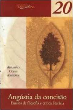 Angustia Da Concisao - Ensaios De Filosofia E Critica Literaria