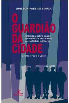 O Guardiao da Cidade Reflexoes Sobre Casos de Violencia Praticados por Policiais Militares