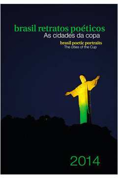 Brasil Retratos Poéticos: As Cidades da Copa - 2014 - Brasil Poetic Portraits The Cities of the Worl Cup