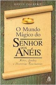 O Mundo Mágico do Senhor dos Anéis - Mitos, Lendas e Histórias Fascinantes