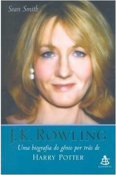 J. K. Rowling uma biografia gênio por trás de Harry Potter