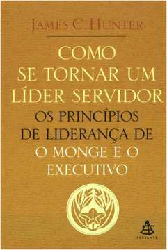 Como Se Tornar um Líder Servidor - os Principios de Lidernaça de o Monde e o Executivo