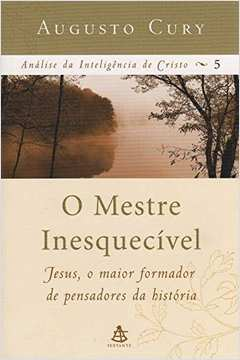 O Mestre Inesquecivel - Jesus O Maior Formador De Pensadores Da Historia