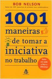 1001 Maneiras de Tomar a Iniciativa no Trabalho