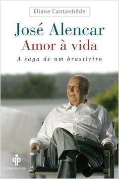Jose de Alencar - Amor a Vida - a Saga de um Brasileiro